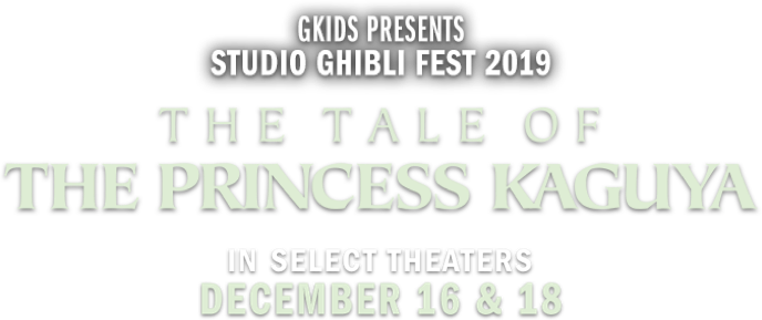 The Tale of The Princess Kaguya: Synopsis | GKIDS Films
