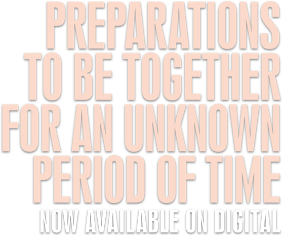 Preparations to be Together for an Unknown Period of Time: Synopsis | Greenwich Entertainment