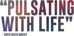 Pulsating with life - Birth Death Movies