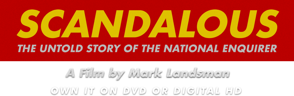 Scandalous: The Untold Story of the National Enquirer: Story | Magnolia Pictures