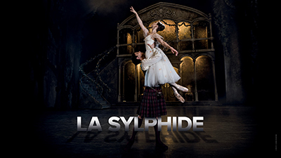 **LA SYLPHIDE**  In Scotland enchanted forests, you'll be entranced by the beauty of the Sylph. La Sylphide is the ultimate romantic masterpiece.
