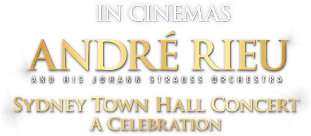 André Rieu's Sydney Town Hall Concert – A Celebration : Synopsis | Piece Of Magic Entertainment