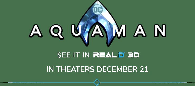 Aquaman: Synopsis | RealD