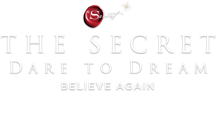 The Secret: Dare to Dream: Synopsis | Roadside Attractions