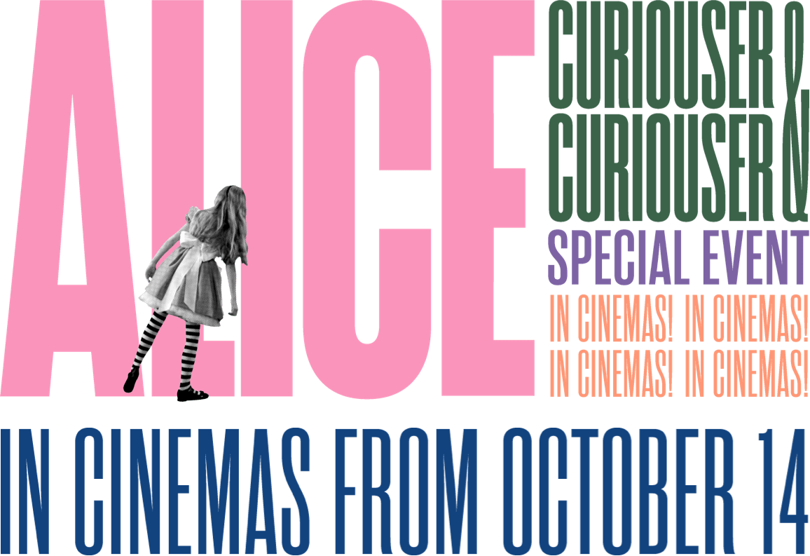 The V&A presents Alice: Curiouser and Curiouser : %$SYNOPSIS%   Trafalgar Releasing