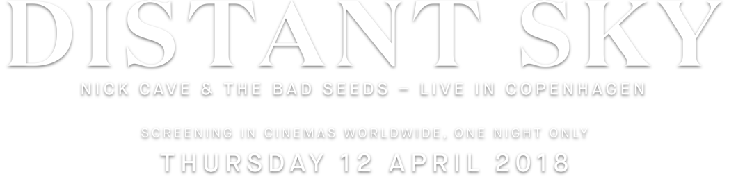 Distant Sky - Nick Cave & The Bad Seeds Live in Copenhagen : Synopsis | Trafalgar Releasing