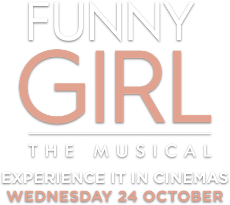 Funny Girl - The Musical : Synopsis | Trafalgar Releasing