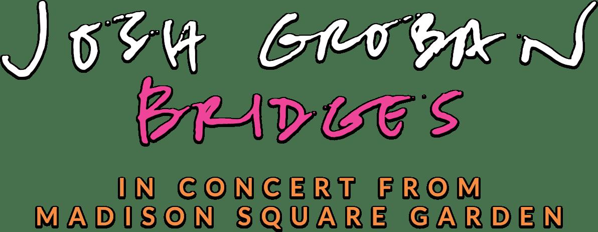 Josh Groban Bridges from Madison Square Garden: Synopsis | Trafalgar Releasing